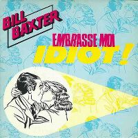Cover Bill Baxter - Embrasse-moi idiot!