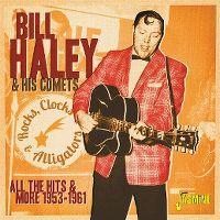 Cover Bill Haley & His Comets - Rocks, Clocks & Alligators - All The Hits & More 1953-1961