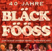 Cover Bläck Fööss - 40 Jahre Bläck Fööss - Live in der Lanxess Arena · Silvester 2010