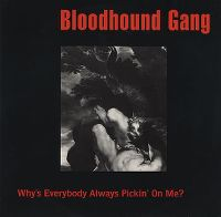 Cover Bloodhound Gang - Why's Everybody Always Pickin' On Me?