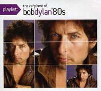 Cover Bob Dylan - Playlist: The Very Best Of Bob Dylan 80's