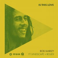 Cover Bob Marley feat. LVNDSCAPE + Bolier - Is This Love