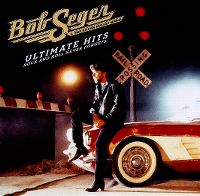 Cover Bob Seger & The Silver Bullet Band - Ultimate Hits - Rock And Roll Never Forgets