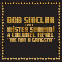 Cover Bob Sinclar feat. Mister Shammi & Colonel Reyel - Me Not A Gangsta