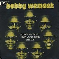 Cover Bobby Womack - Nobody Wants You When You're Down And Out