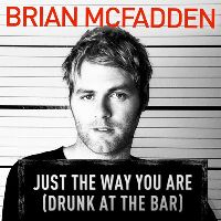 Cover Brian McFadden - Just The Way You Are (Drunk At The Bar)