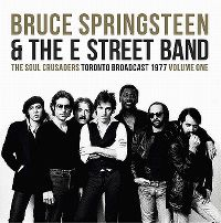 Cover Bruce Springsteen & The E Street Band - The Soul Crusaders - Toronto Broadcast 1977 - Volume One