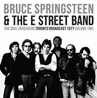 Cover Bruce Springsteen & The E Street Band - The Soul Crusaders - Toronto Broadcast 1977 - Volume Two