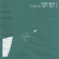 Cover Bruno Major - Places We Won't Walk