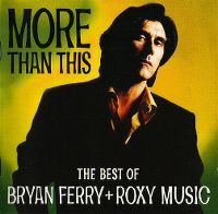 Cover Bryan Ferry + Roxy Music - More Than This - The Best Of