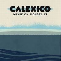 Cover Calexico - Maybe On Monday