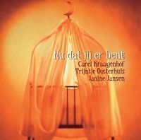 Cover Carel Kraayenhof, Trijntje Oosterhuis & Janine Jansen - Nu dat jij er bent