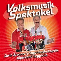 Cover Carlo Brunner's Superländlerkapelle / Alpenland Sepp und Co. - Volksmusik Spektakel