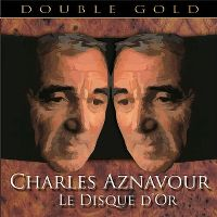 Cover Charles Aznavour - Le disc d'or - Double Gold
