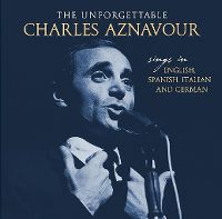 Cover Charles Aznavour - The Unforgettable - Sings In English, Spanish, Italian And German