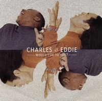 Cover Charles & Eddie - Would I Lie To You?