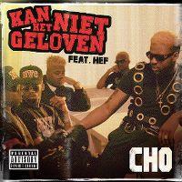 Cover Cho feat. Hef - Kan het niet geloven
