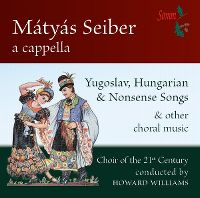 Cover Choir Of The 21st Century / Howard Williams - Mátyás Seiber a cappella: Yugoslav, Hungarian & Nonsence Songs & Other Choral Music