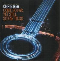 Cover Chris Rea - Come So Far, Yet Still So Far To Go