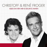 Cover Christoff & René Froger - Alles kan een mens gelukkig maken