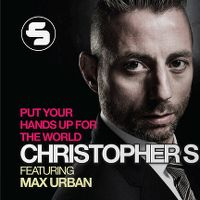 Cover Christopher S feat. Max Urban - Put Your Hands Up For The World