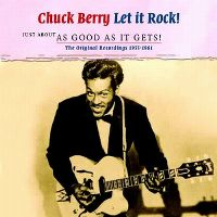 Cover Chuck Berry - Let It Rock! Just About As Good As It Gets! The Original Recordings 1955-1961