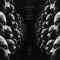 Cover Creature With The Atom Brain - The Birds Fly Low