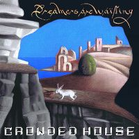 Cover Crowded House - Dreamers Are Waiting