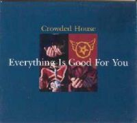 Cover Crowded House - Everything Is Good For You