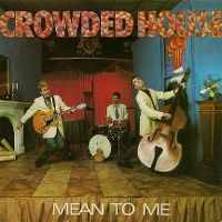 Cover Crowded House - Mean To Me