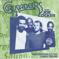 Cover Crusaders & Joe Cocker - This Old World's Too Funky For Me