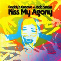 Cover Daddy's Groove vs. Bob Sinclar - Kiss My Agony