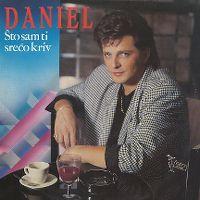 Cover Daniel - Što sam ti srećo kriv