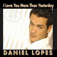 Cover Daniel Lopes - I Love You More Than Yesterday