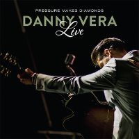 Cover Danny Vera - Pressure Makes Diamonds - Live