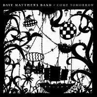 Cover Dave Matthews Band - Come Tomorrow