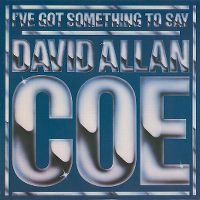 Cover David Allan Coe - I've Got Something To Say