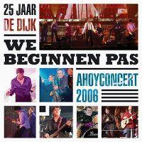 Cover De Dijk - 25 jaar De Dijk - We Beginnen Pas - Ahoyconcert 2006
