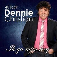 Cover Dennie Christian - Ik ga mijn weg - 40 jaar Dennie Christian