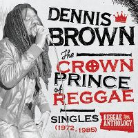 Cover Dennis Brown - The Crown Prince Of Reggae - Singles (1972-1985)