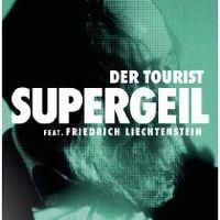 Cover Der Tourist feat. Friedrich Liechtenstein - Supergeil