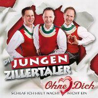 Cover Die Jungen Zillertaler - Ohne Dich - schlaf ich heut Nacht nicht ein