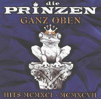 Cover Die Prinzen - Ganz oben - Hits MCMXCI-MCMXCVII