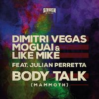 Cover Dimitri Vegas, Moguai & Like Mike feat. Julian Perretta - Body Talk (Mammoth)