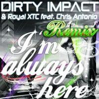 Cover Dirty Impact & Royal XTC feat. Chris Antonio - I'm Always Here