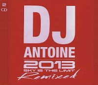Cover DJ Antoine - 2013 - Sky Is The Limit - Remixed