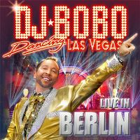 Cover DJ BoBo - Dancing Las Vegas - Live In Berlin