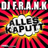 Cover DJ F.R.A.N.K - Alles kaputt