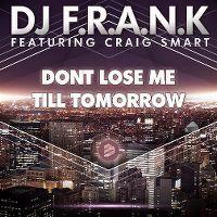 Cover DJ F.R.A.N.K feat. Craig Smart - Don't Lose Me Till Tomorrow