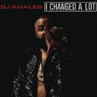 Cover DJ Khaled - I Changed A Lot